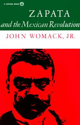 Zapata and the Mexican Revolution By Womack, John, Jr.